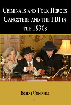 Criminals and Folk Heroes . Gangsters and the FBI in the 1930s