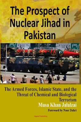The Prospect of Nuclear Jihad in Pakistan. The Armed Forces, Islamic State, and the Threat of Chemical and Biological Terrorism