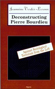 Deconstructing  Pierre Bourdieu: . Against Sociological Terrorism from the Left