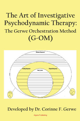 The Art of Investigative Psychodynamic Therapy. The Gerwe Orchestration Method  (G-OM)