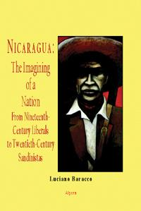 Nicaragua: The Imagining of a Nation . From Nineteenth-Century Liberals to Twentieth-Century Sandinistas