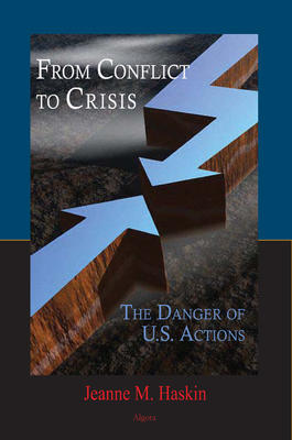 From Conflict to Crisis. The Danger of U.S. Actions