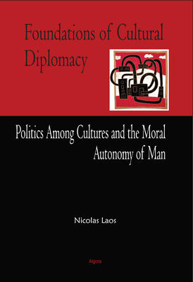 Foundations of Cultural Diplomacy. Politics Among Cultures and the Moral Autonomy of Man