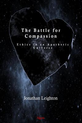 The Battle for Compassion: Ethics in an Apathetic Universe.