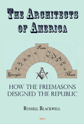 The Architects of America. How the Freemasons Designed the Republic