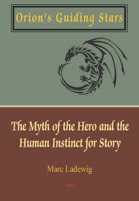 Orion's Guiding Stars. The Myth of the Hero and the Human Instinct for Story
