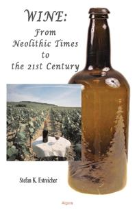 Wine.  From Neolithic Times to the 21st Century