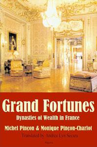 Grand Fortunes . Dynasties of Wealth in France