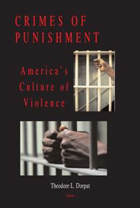 Crimes of Punishment . America's Culture of Violence