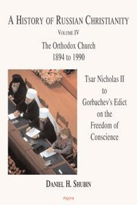 A History of Russian Christianity, Vol. IV. 1894 to 1990, Tsar Nicholas II to Gorbachev's Edict