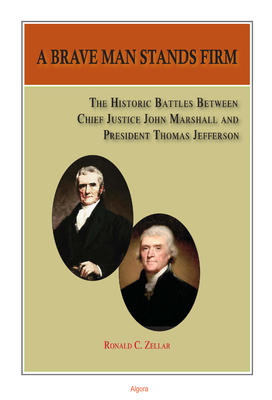 A Brave Man Stands Firm: The Historic Battles of Chief Justice Marshall and President Jefferson  .