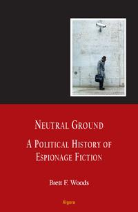 Neutral Ground.  A Political History of Espionage Fiction