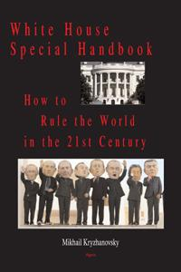 White House Special Handbook  . or How to Rule the World in the 21st Century