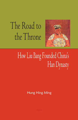 The Road to the Throne . How Liu Bang Founded China�s Han Dynasty