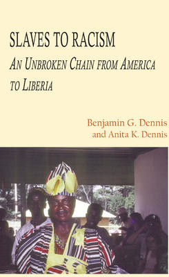 Slaves to Racism . An Unbroken Chain from America to  Liberia