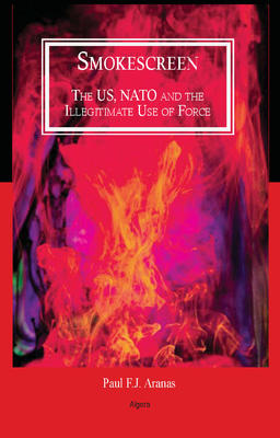 Smokescreen. The US, NATO and the Illegitimate Use of Force