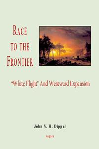 Race to the Frontier . White Flight and Westward Expansion