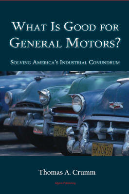 What is Good for General Motors? . Solving America's Industrial Conundrum