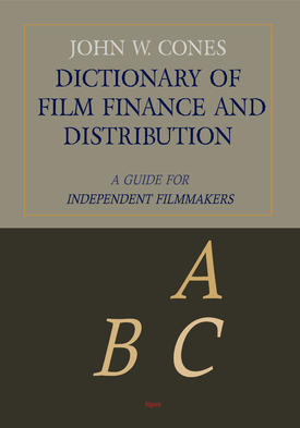 Dictionary of Film Finance and Distribution . A Guide for Independent Filmmakers