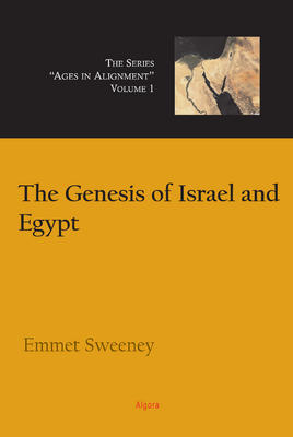 The Genesis of Israel and Egypt. Vol. 1, Ages in Alignment Series