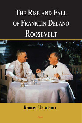 The Rise and Fall of Franklin Delano Roosevelt.
