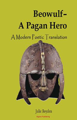 Beowulf - A Pagan Hero. A Modern Poetic Translation
