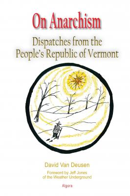 On Anarchism. Dispatches from the People's Republic of Vermont