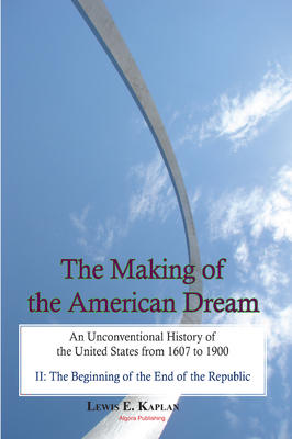 The Making of the American Dream, Vol. II. An Unconventional History of the United States from 1607 to 1900 (2 volumes)