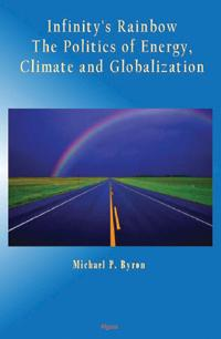 Infinity's Rainbow:. The Politics of Energy, Climate and Globalization