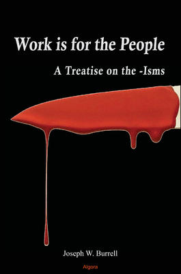 Work Is for the People: A Treatise on the -Isms.