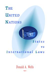 The United Nations: States vs. International Laws.