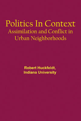 Politics in Context. Assimilation and Conflict in Urban Neighborhoods