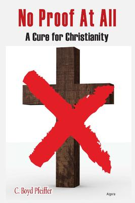 No Proof At All. A Cure for Christianity