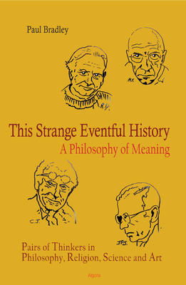 This Strange Eventful History: A Philosophy of Meaning.