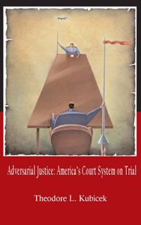 Adversarial Justice:  America�s Court System on Trial.