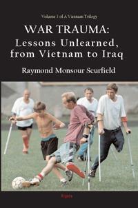 War Trauma:.  Lessons Unlearned, From Vietnam to Iraq - Vol. 3 in A VIETNAM TRILOGY