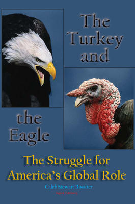 The Turkey and the Eagle.  The Struggle for America�s Global Role
