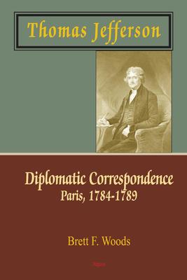 Thomas Jefferson: Diplomatic Correspondence, Paris, 1784-1789.