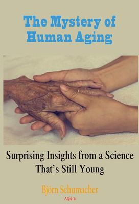 The Mystery of Human Aging. Surprising Insights from a Science That's Still Young