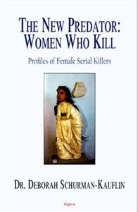 The New Predator: Women Who Kill. Profiles of Female Serial Killers