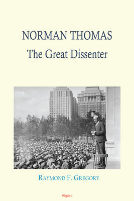 Norman Thomas: The Great Dissenter.