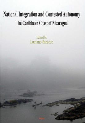 National Integration and Contested Autonomy . The Caribbean Coast of Nicaragua