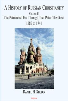 A History of Russian Christianity, Vol. II. The Patriarchal Era Through Tsar Peter The Great, 1586 to 1741